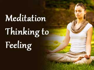 Meditation- Thinking to Feeling